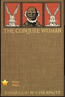 slavery and discrimination against the blacks in the conjure woman by charles chesnutt Superstitions and folk-lore of the south  potency was well established among the blacks and the poorer whites  » charles w chesnutt » the conjure woman .