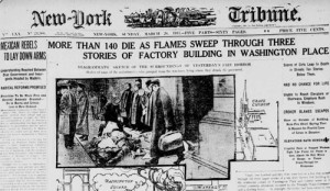 Newspaper highlighting the infamous Triangle Shirtwaist Company Fire of 1911. Over 100 workers died from the fire. THis tragedy led to new innovations and laws regarding fires.